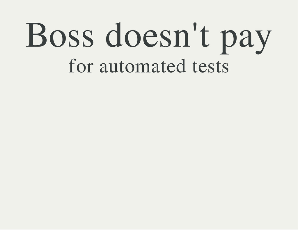 Boss doesn't pay for automated tests