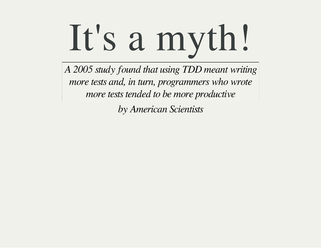 It's a myth! A 2005 study found that using TDD ...