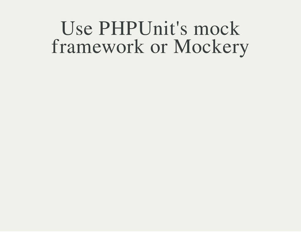 Use PHPUnit's mock framework or Mockery