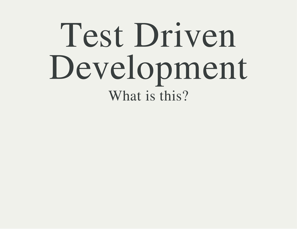 Test Driven Development What is this?