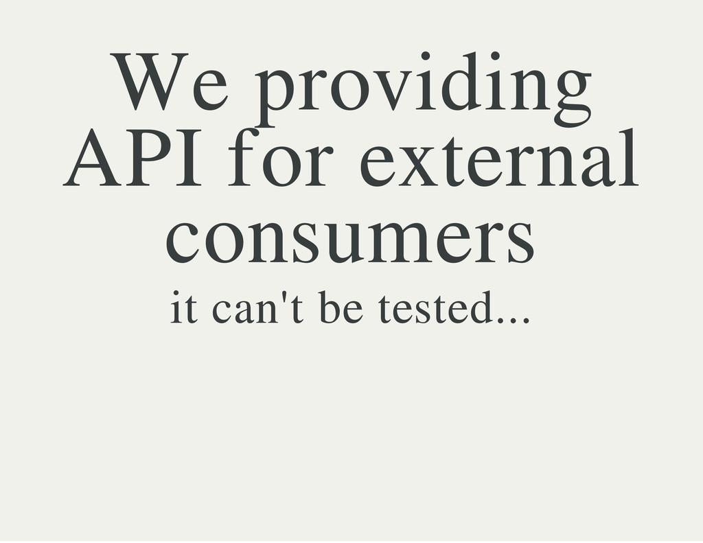 We providing API for external consumers it can'...