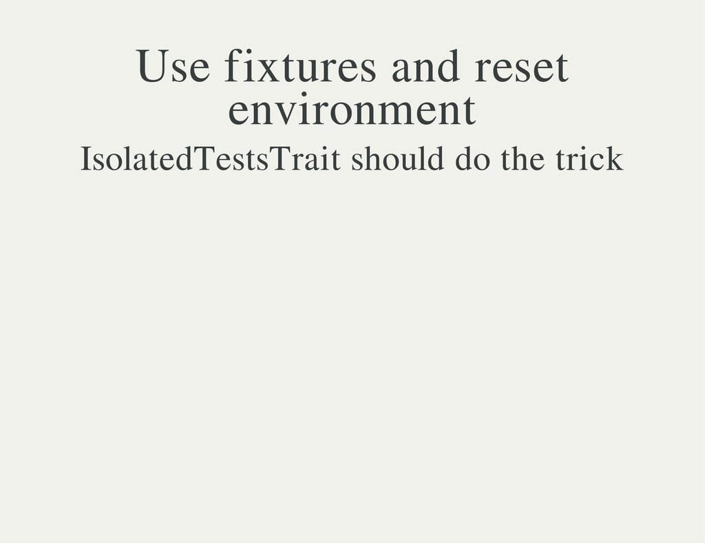 Use fixtures and reset environment IsolatedTest...