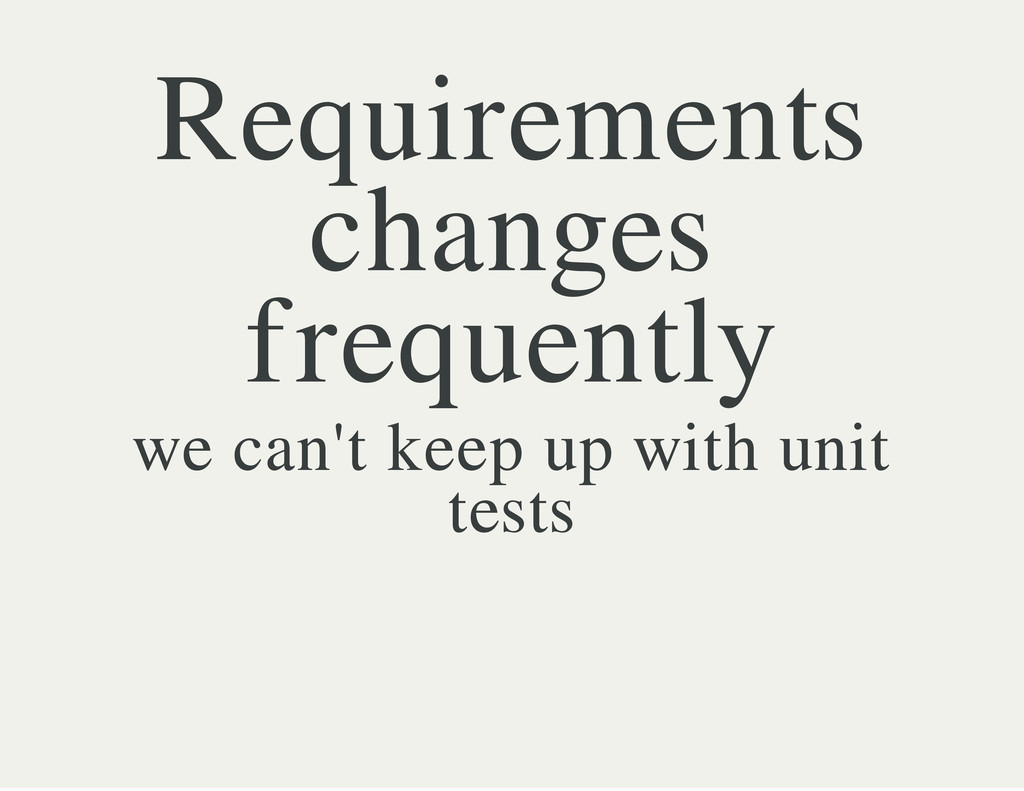 Requirements changes frequently we can't keep u...