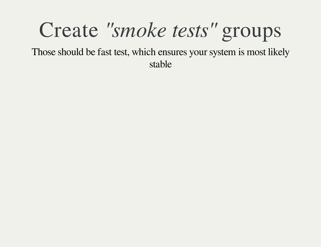 "Create ""smoke tests"" groups Those should be fas..."
