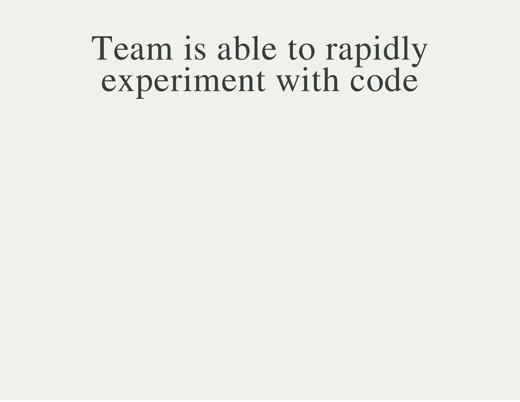 Team is able to rapidly experiment with code