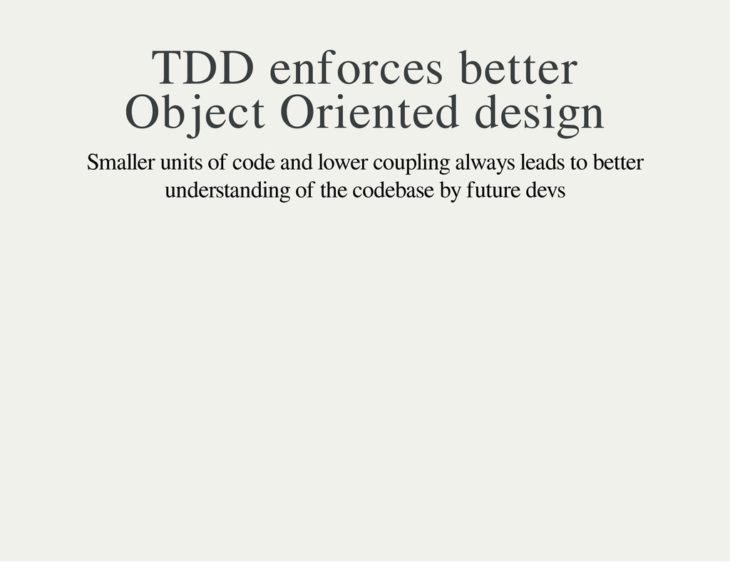 TDD enforces better Object Oriented design Smal...
