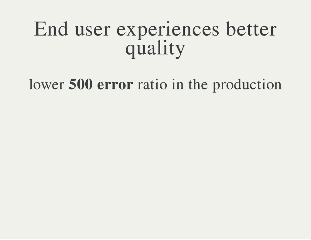 End user experiences better quality lower 500 e...