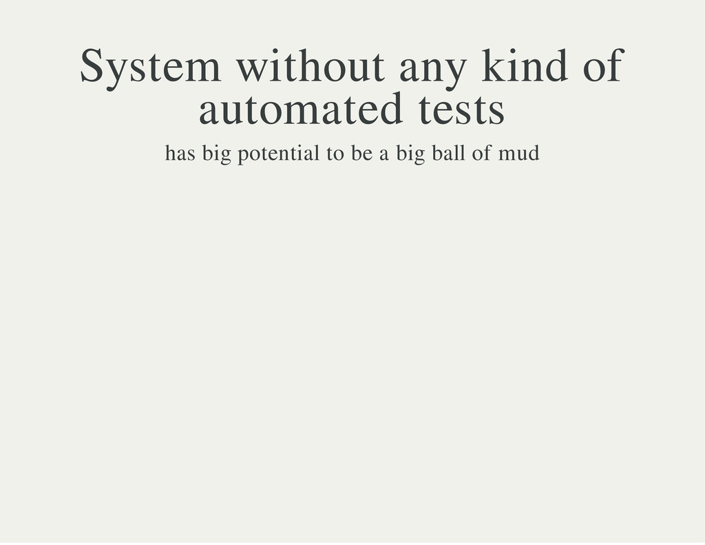 System without any kind of automated tests has ...