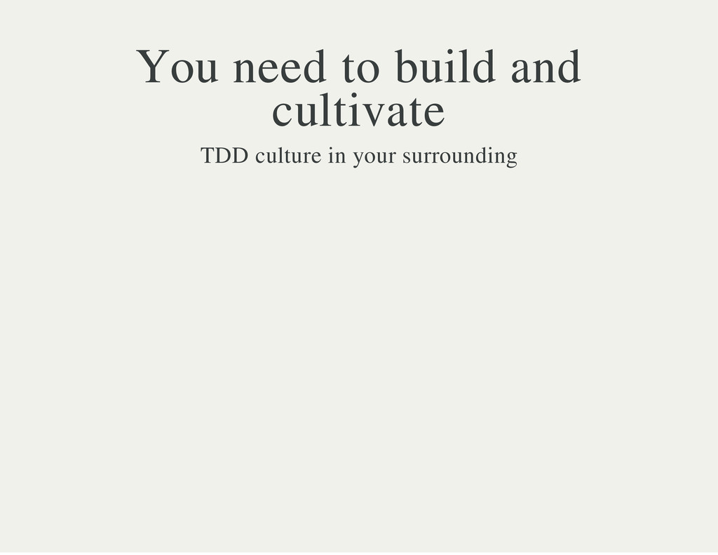 You need to build and cultivate TDD culture in ...