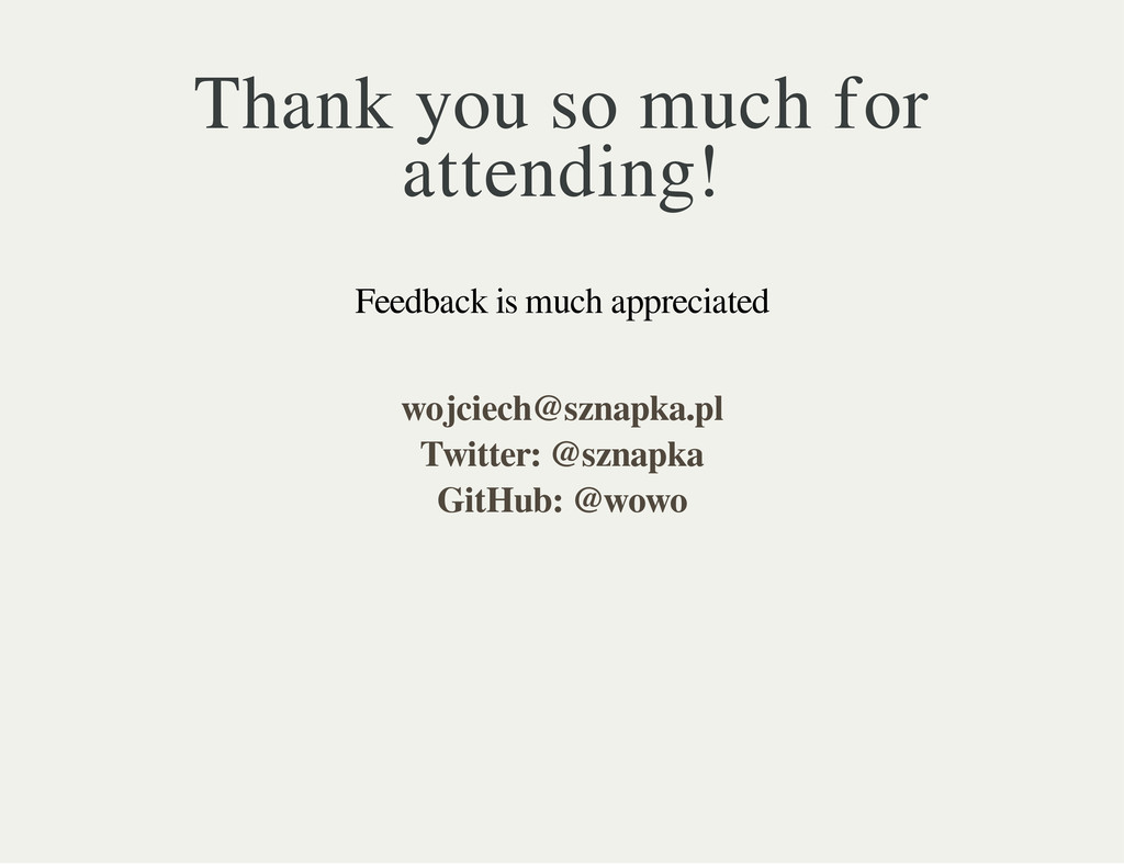 Thank you so much for attending! Feedback is mu...