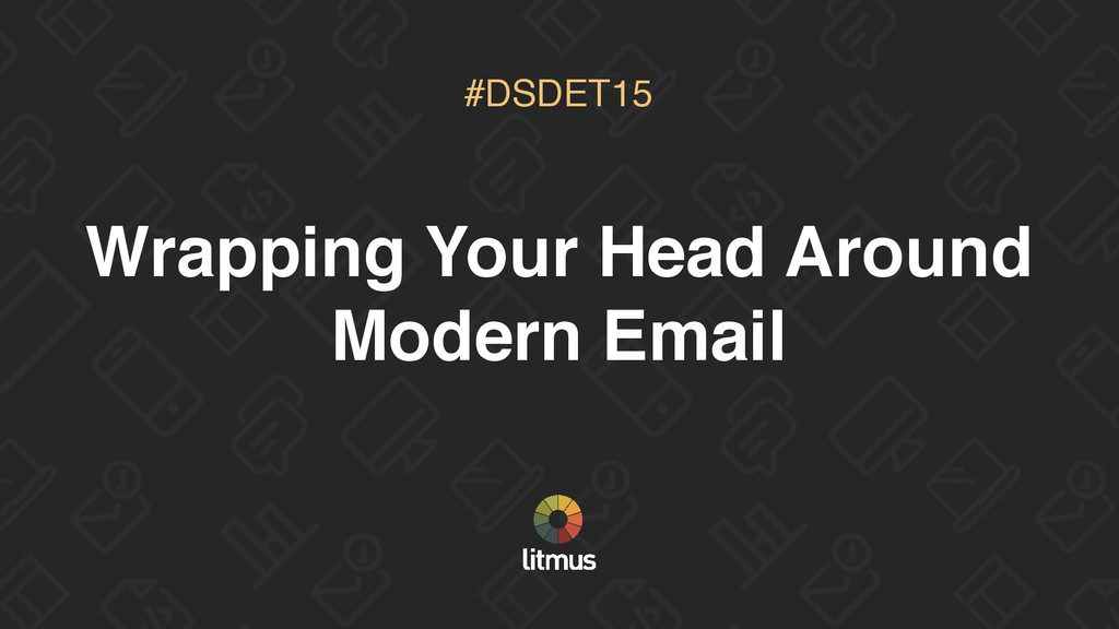 Wrapping Your Head Around Modern Email #DSDET15