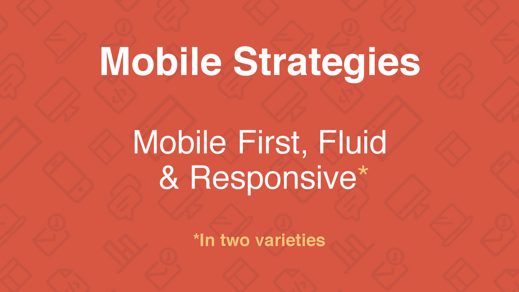 Mobile Strategies Mobile First, Fluid & Respons...