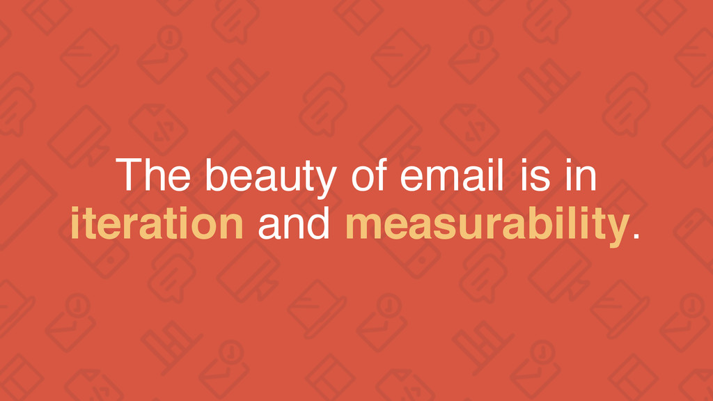 The beauty of email is in iteration and measura...