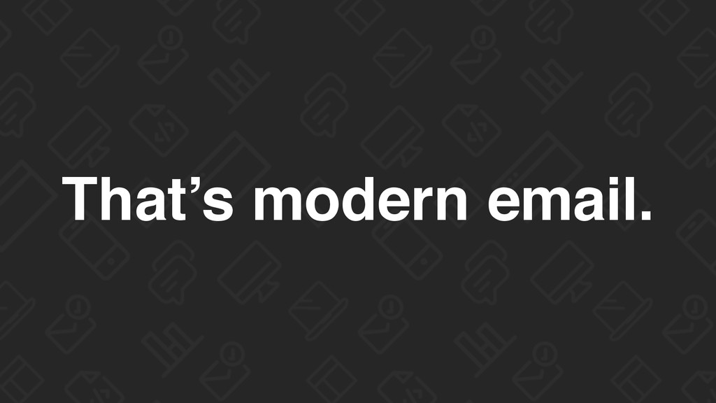 That's modern email.