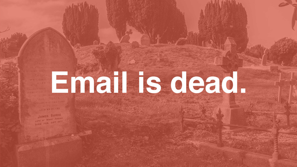 Email is dead.