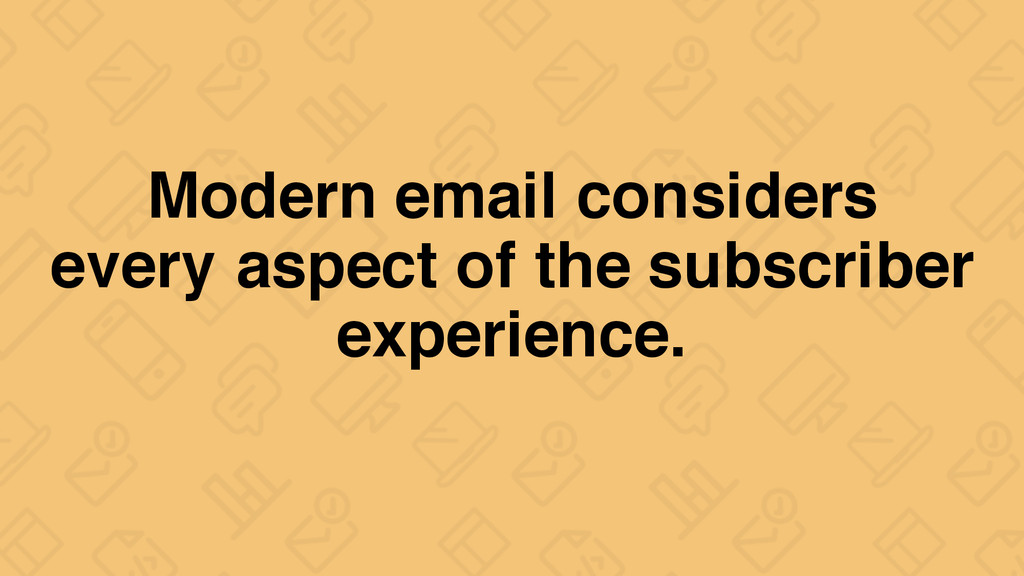 Modern email considers every aspect of the subs...