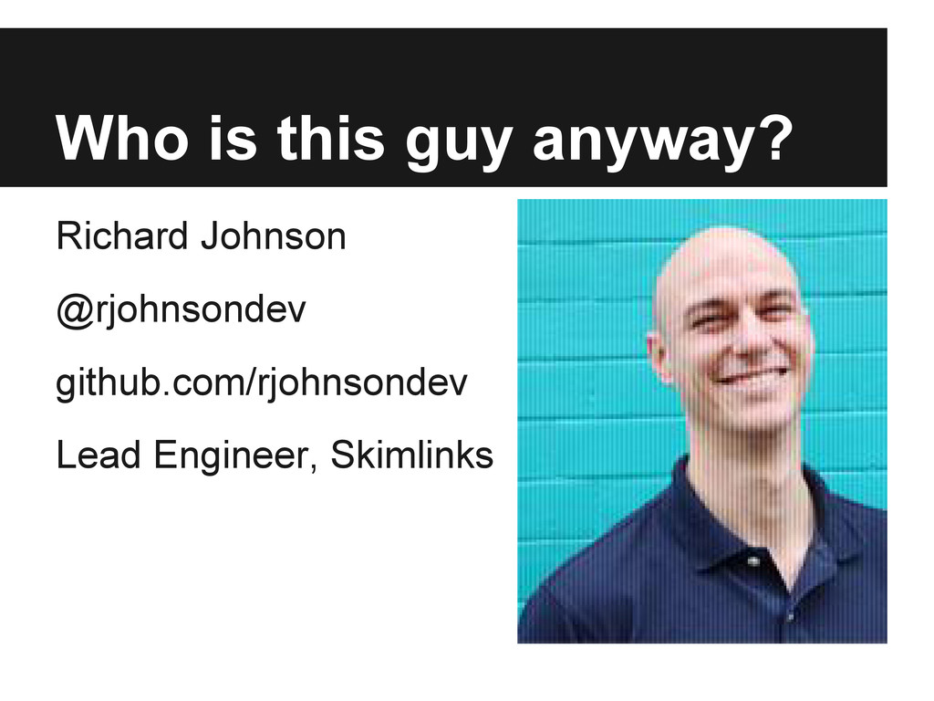 Who is this guy anyway? Richard Johnson @rjohns...