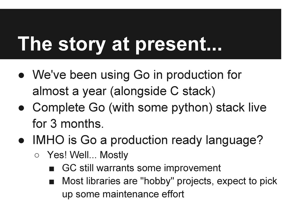 The story at present... ● We've been using Go i...