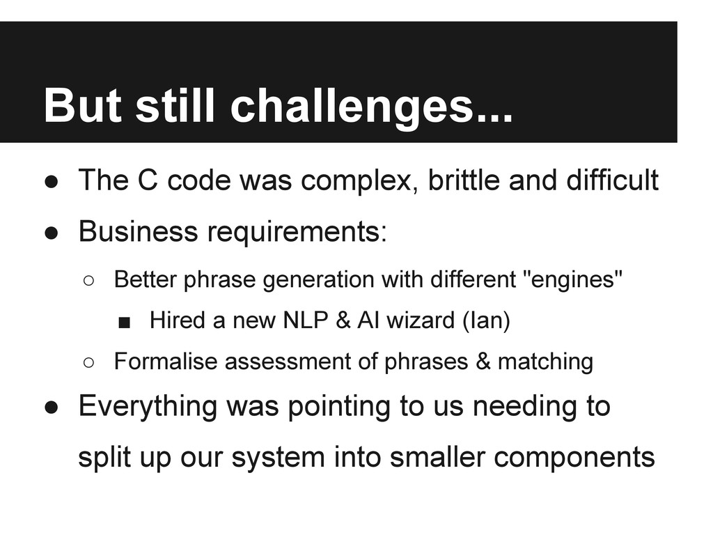 But still challenges... ● The C code was comple...