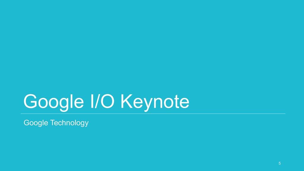 Google I/O Keynote Google Technology 5