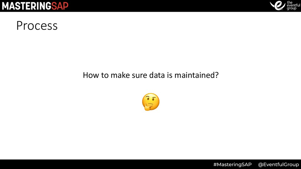Process How to make sure data is maintained? 🤔