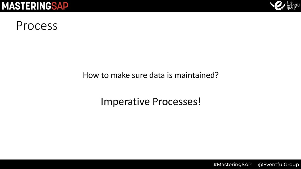 Process How to make sure data is maintained? Im...