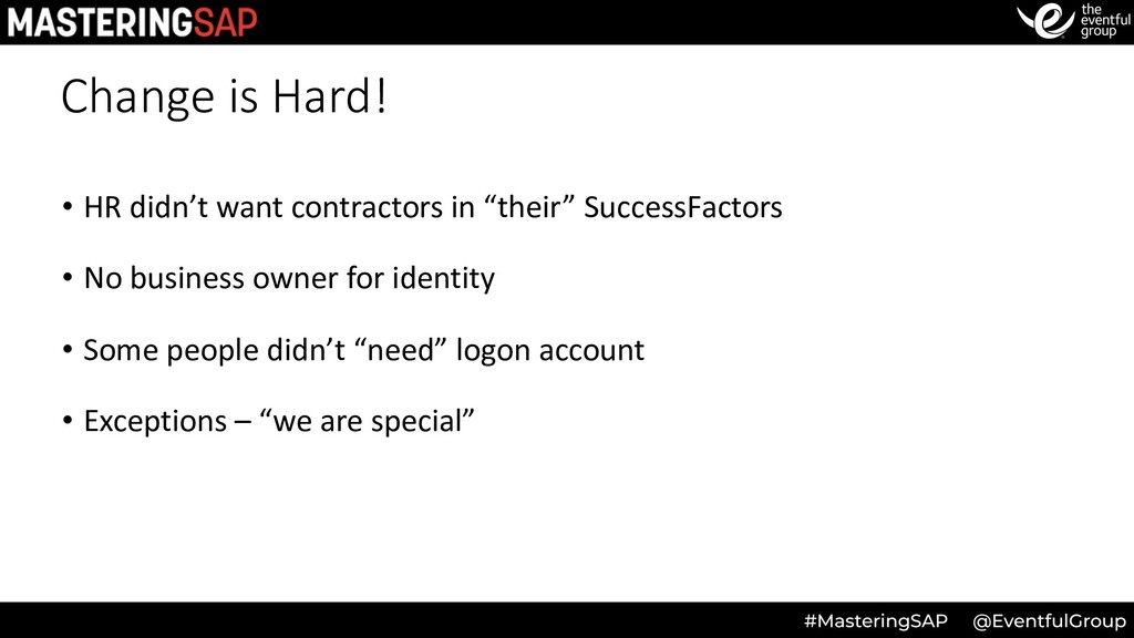 Change is Hard! • HR didn't want contractors in...