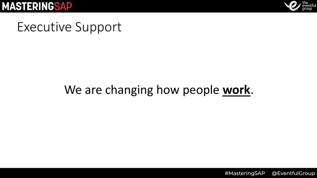 Executive Support We are changing how people wo...