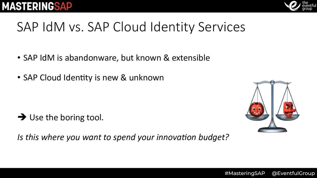 SAP IdM vs. SAP Cloud Identity Services • SAP I...