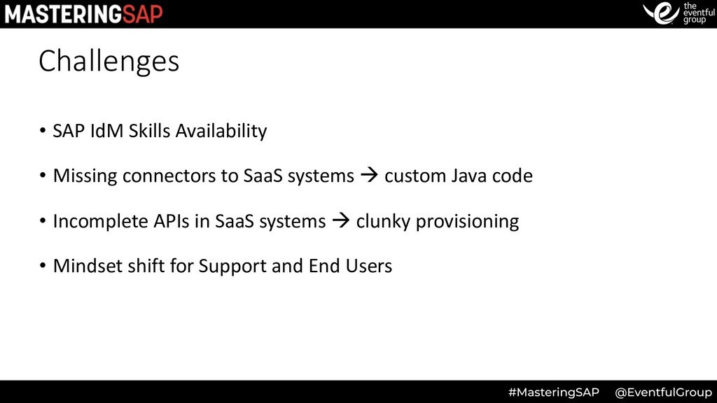 Challenges • SAP IdM Skills Availability • Miss...