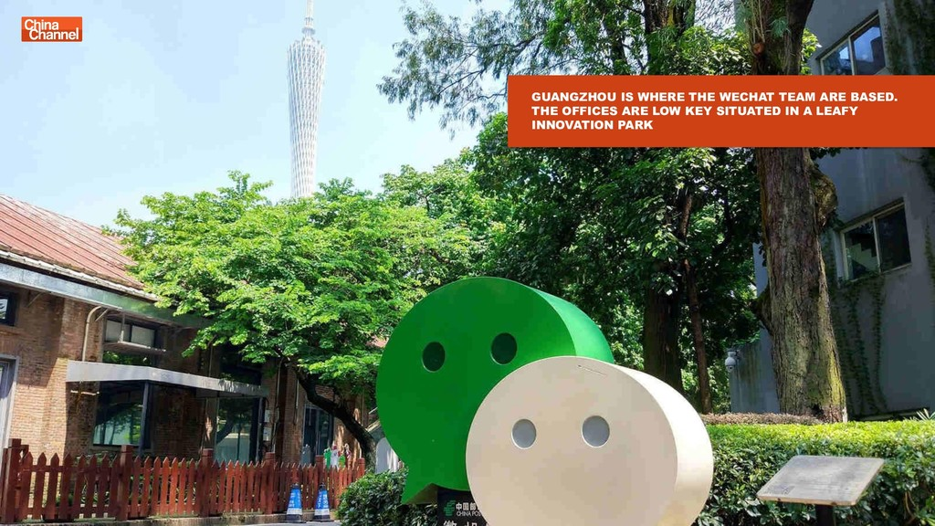 GUANGZHOU IS WHERE THE WECHAT TEAM ARE BASED. T...