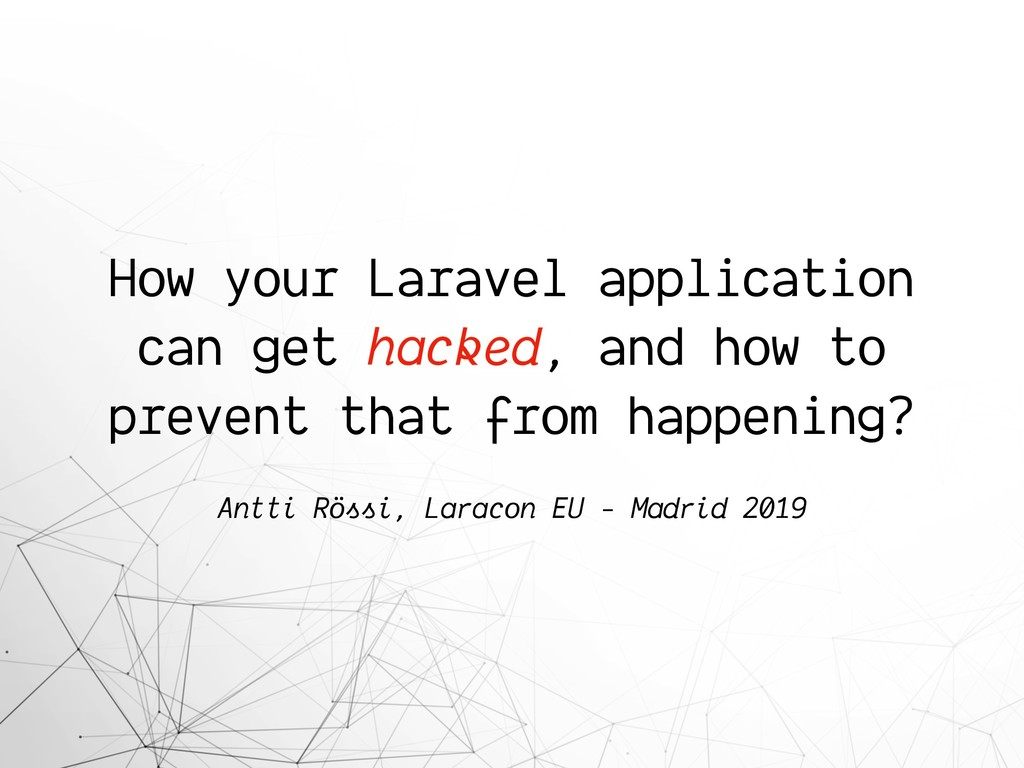 How your Laravel application can get hacked, an...