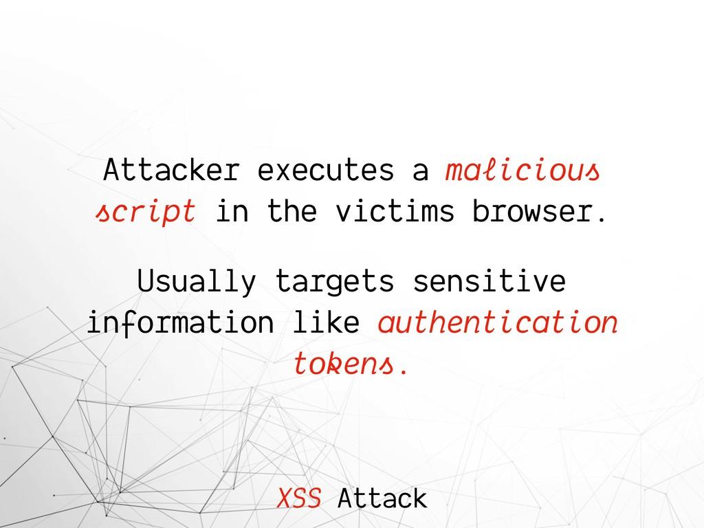 XSS Attack Attacker executes a malicious script...