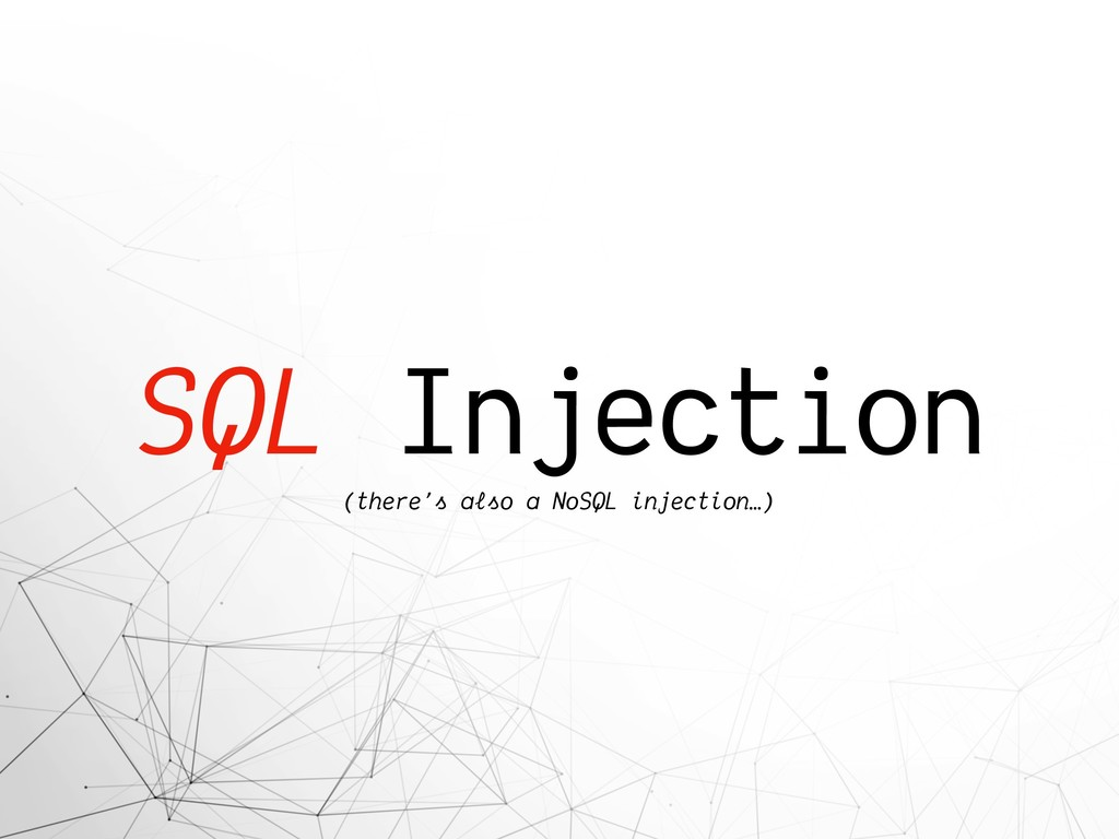 SQL Injection (there's also a NoSQL injection…)