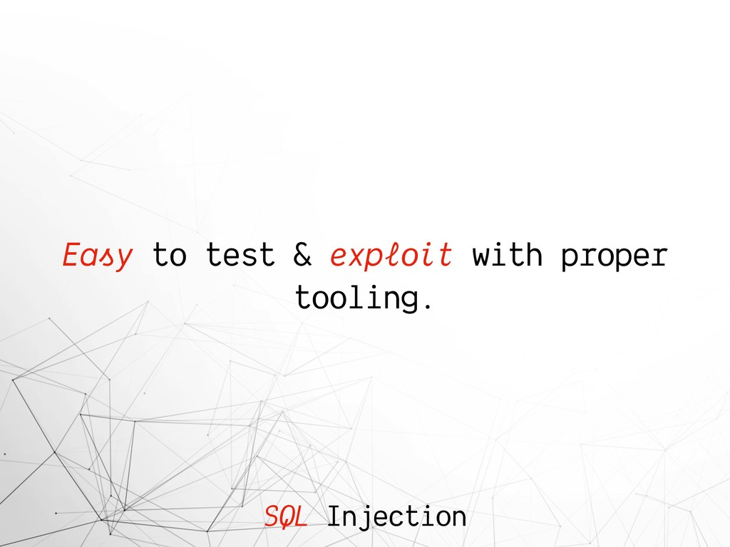SQL Injection Easy to test & exploit with prope...