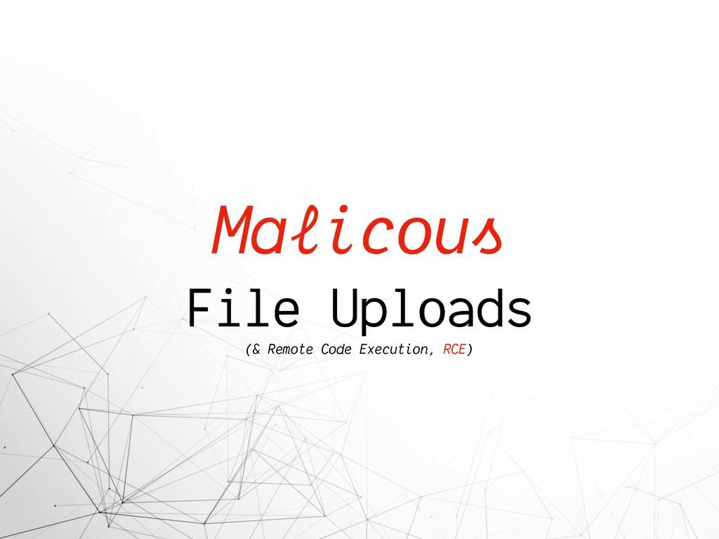 Malicous File Uploads (& Remote Code Execution,...