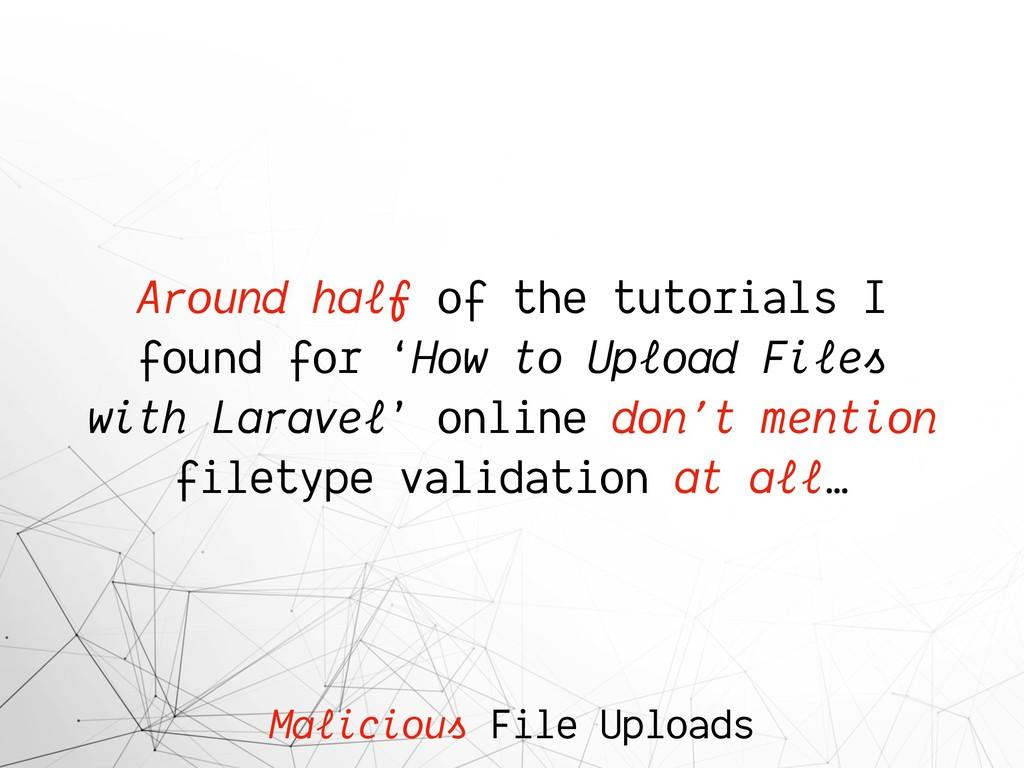 Malicious File Uploads Around half of the tutor...