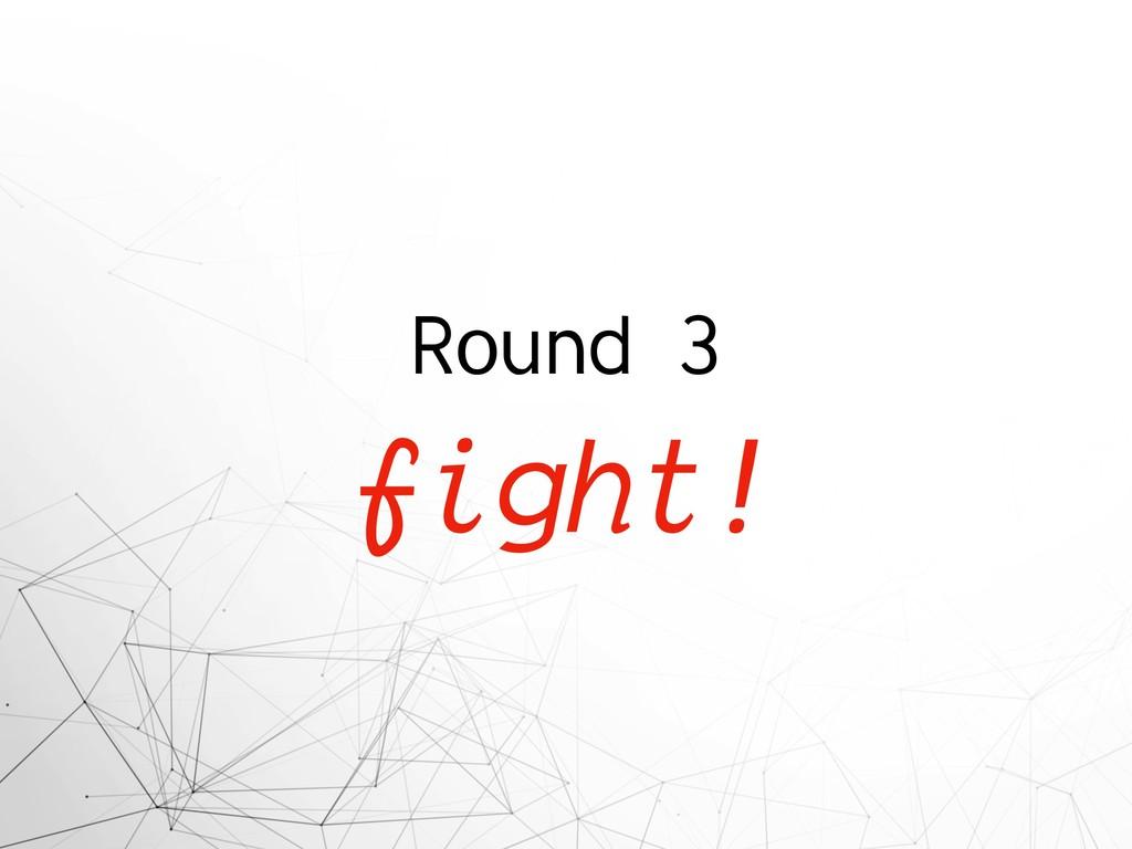 Round 3 fight!