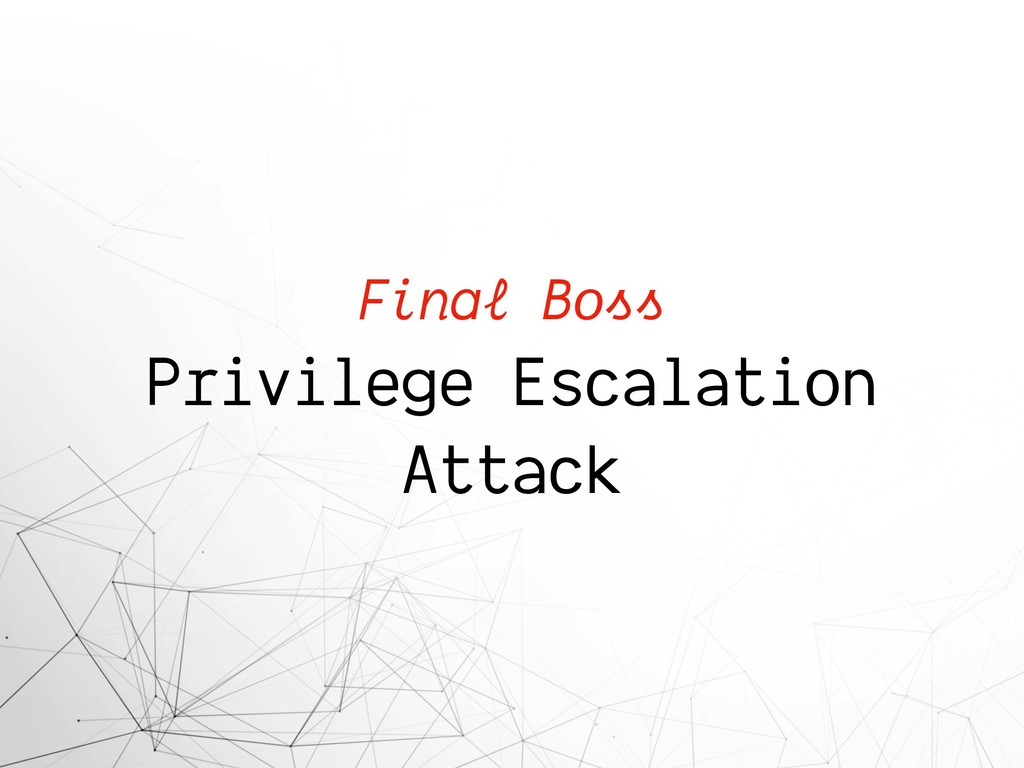 Final Boss Privilege Escalation Attack