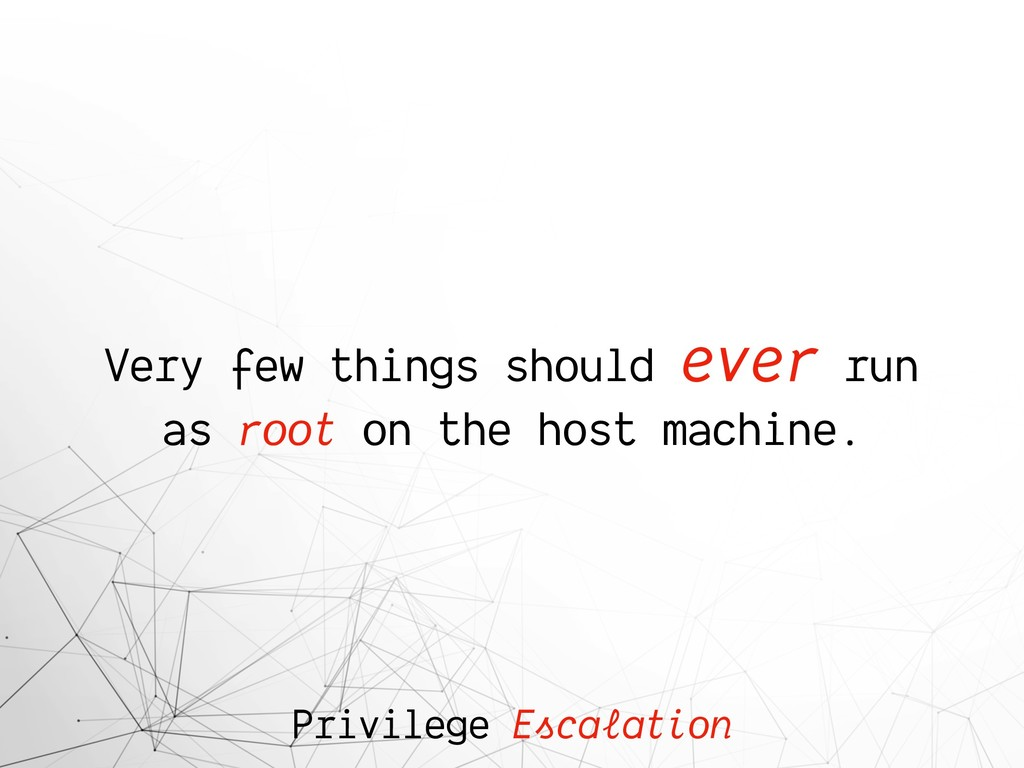 Privilege Escalation Very few things should eve...