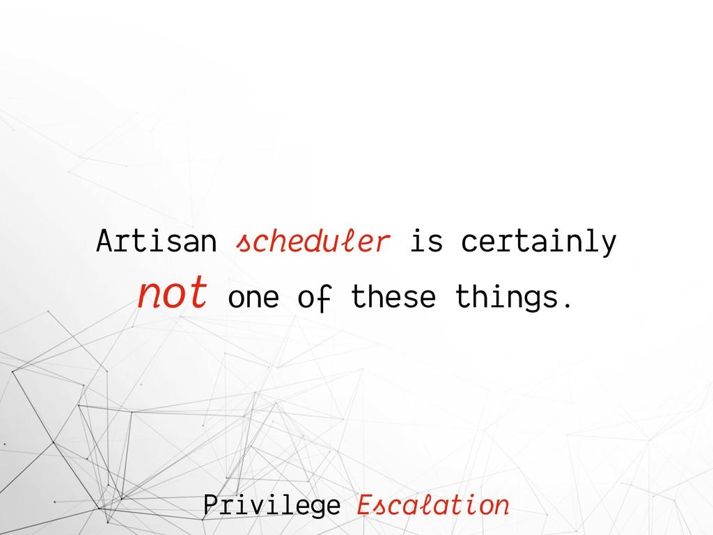 Privilege Escalation Artisan scheduler is certa...