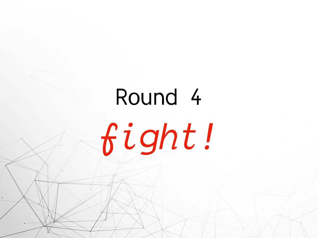 Round 4 fight!