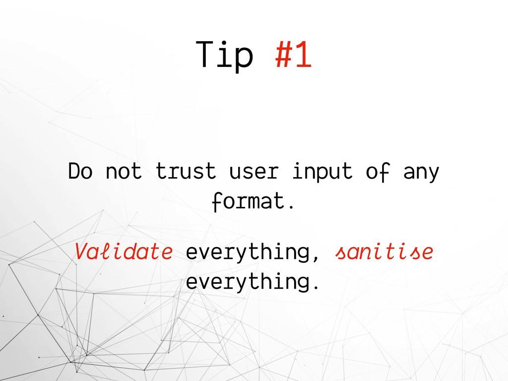 Tip #1 Do not trust user input of any format. V...