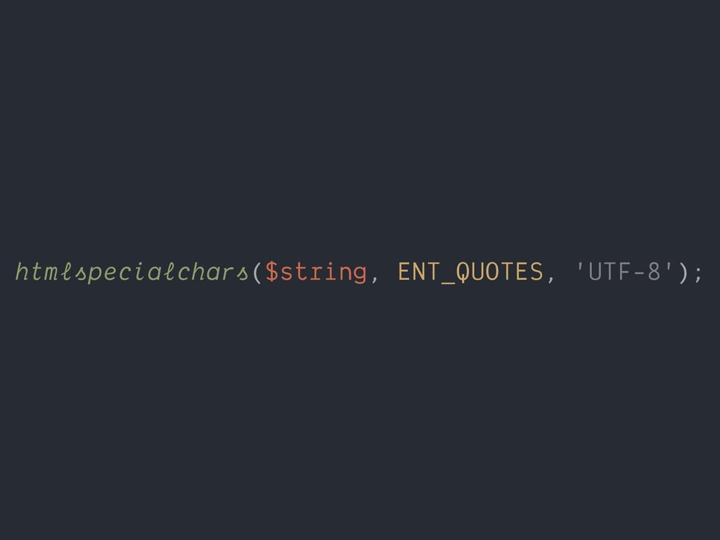 htmlspecialchars($string, ENT_QUOTES, 'UTF-8');