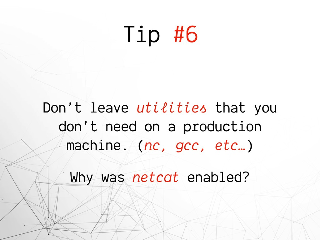 Tip #6 Don't leave utilities that you don't nee...
