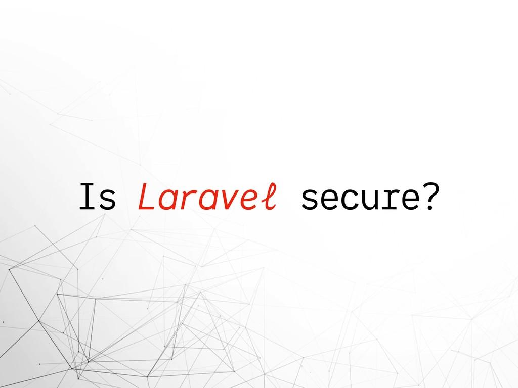 Is Laravel secure?