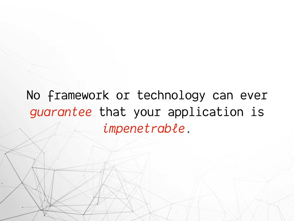 No framework or technology can ever guarantee t...
