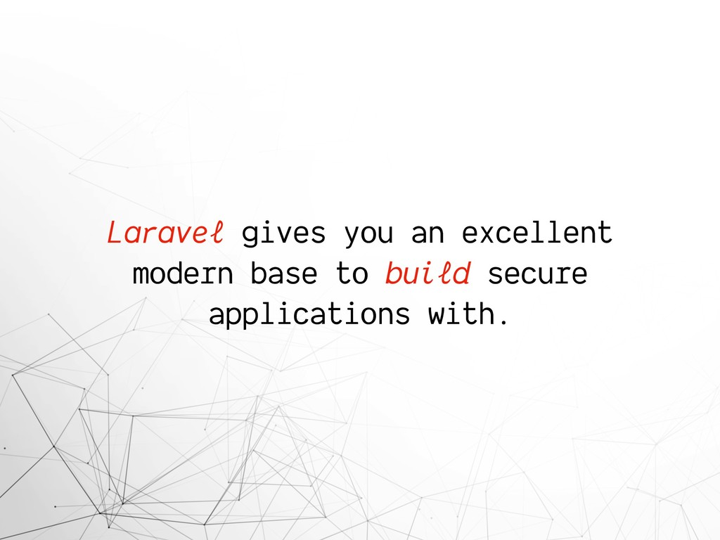 Laravel gives you an excellent modern base to b...