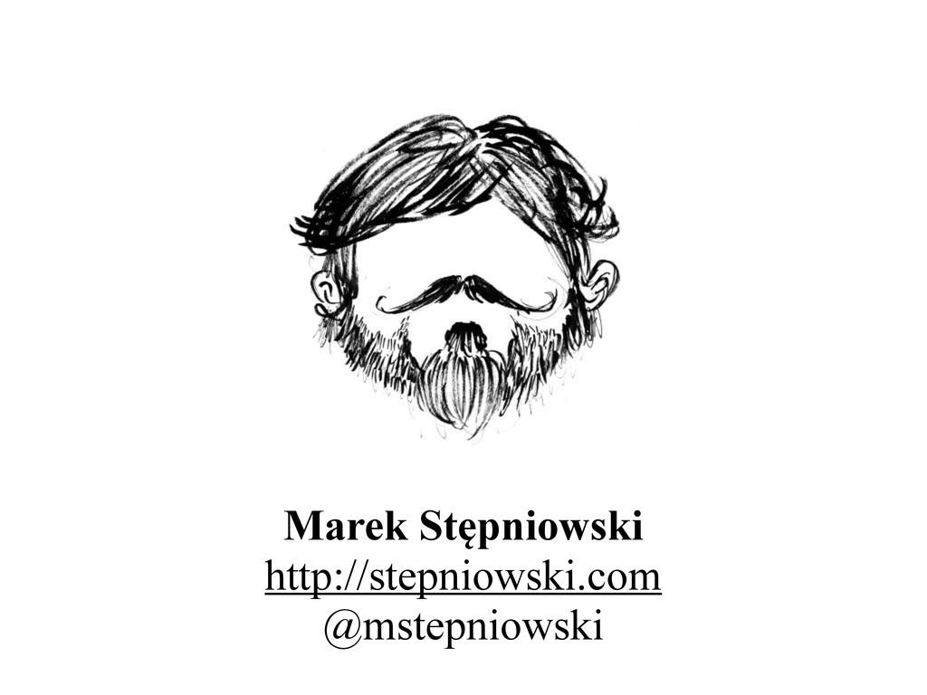 Marek Stępniowski http://stepniowski.com @mstep...