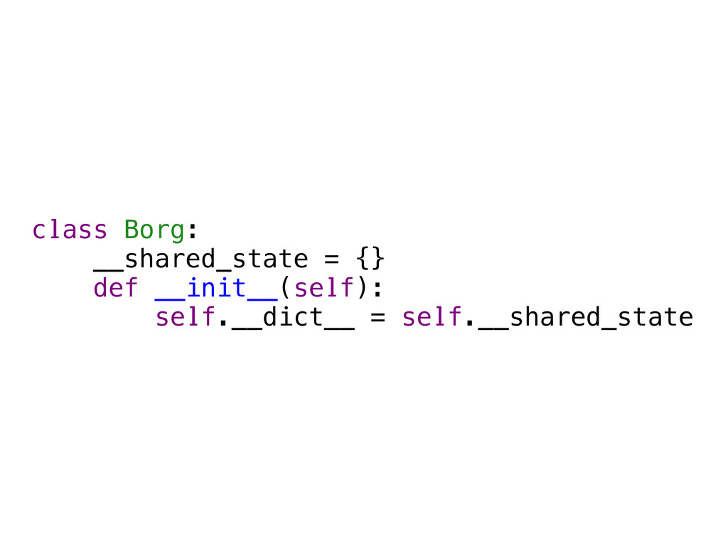 class Borg: __shared_state = {} def __init__(se...